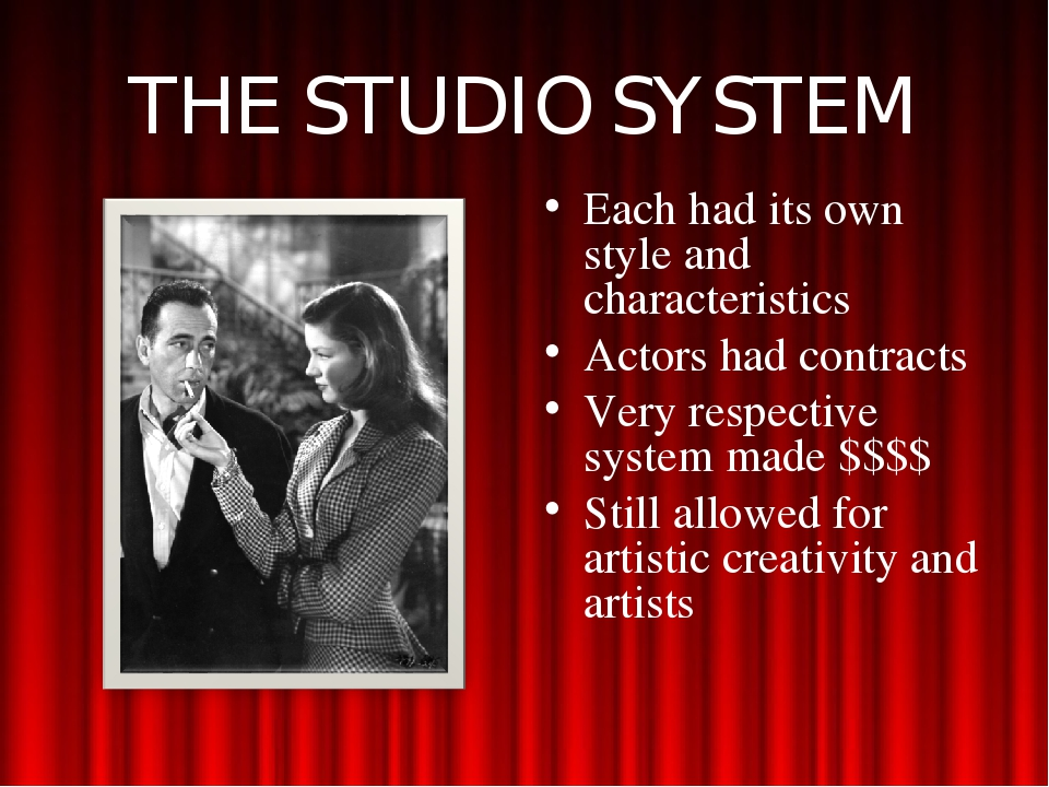 THE STUDIO SYSTEM Each had its own style and characteristics Actors had contr...
