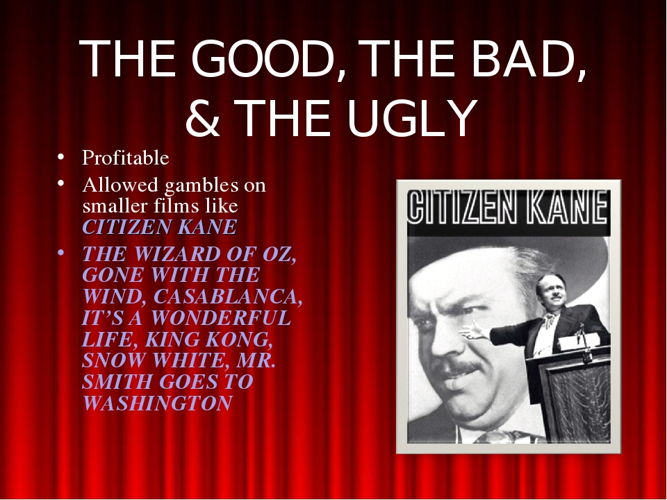THE GOOD, THE BAD, & THE UGLY Profitable Allowed gambles on smaller films lik...