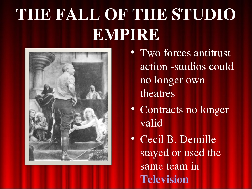 THE FALL OF THE STUDIO EMPIRE Two forces antitrust action -studios could no l...
