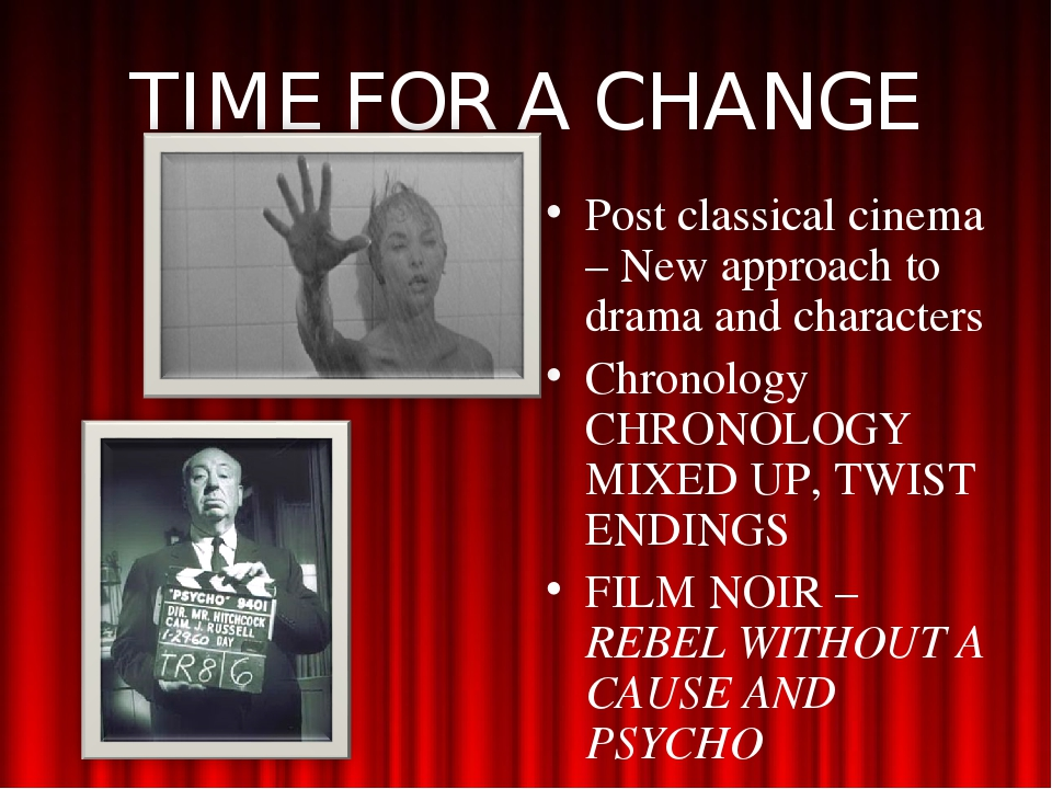 TIME FOR A CHANGE Post classical cinema – New approach to drama and character...
