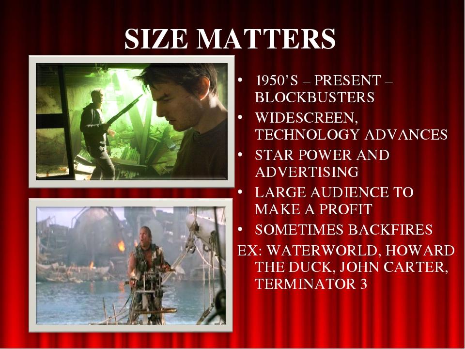 SIZE MATTERS 1950'S – PRESENT – BLOCKBUSTERS WIDESCREEN, TECHNOLOGY ADVANCES...