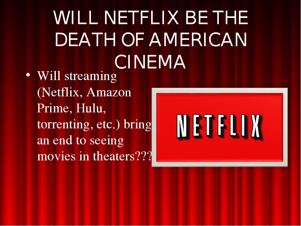 WILL NETFLIX BE THE DEATH OF AMERICAN CINEMA Will streaming (Netflix, Amazon...