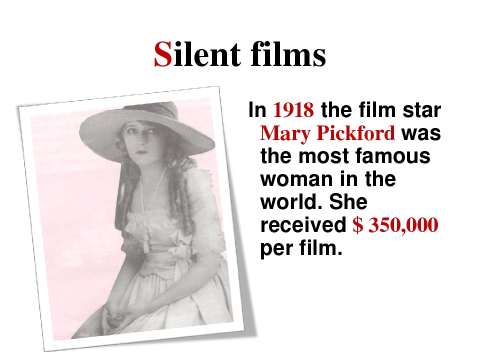 Silent films In 1918 the film star Mary Pickford was the most famous woman in...