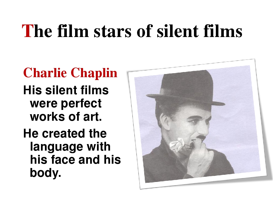 The film stars of silent films Charlie Chaplin His silent films were perfect...