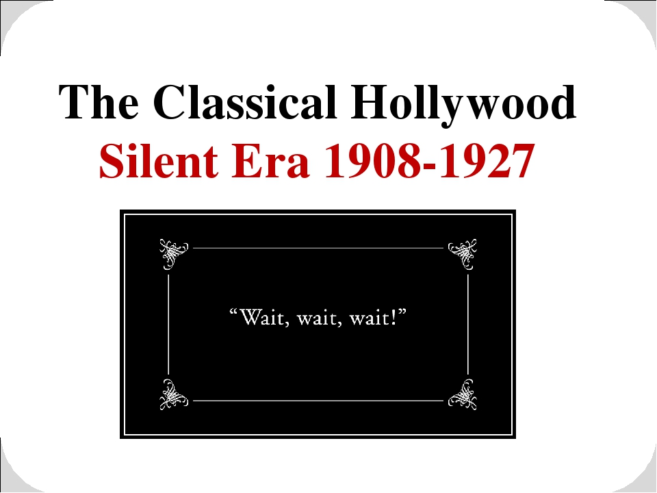 The Classical Hollywood Silent Era 1908-1927