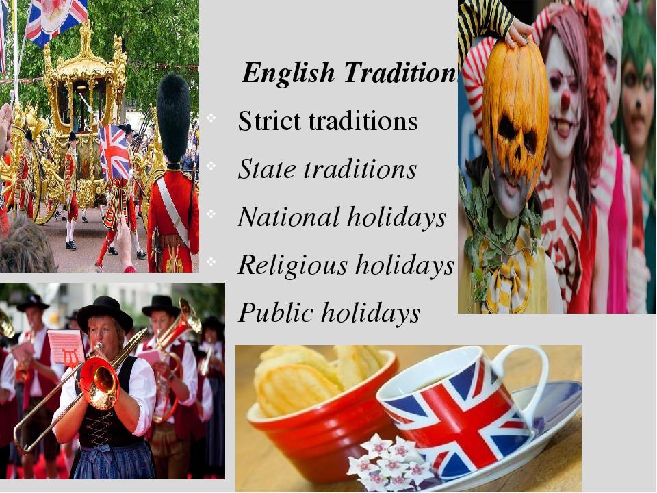 Англия одна из самых консервативных стран в мире, по причине чего её жители очень трепетно и уважительно относятся к национальным обычаям, и чтят существующие традиции.