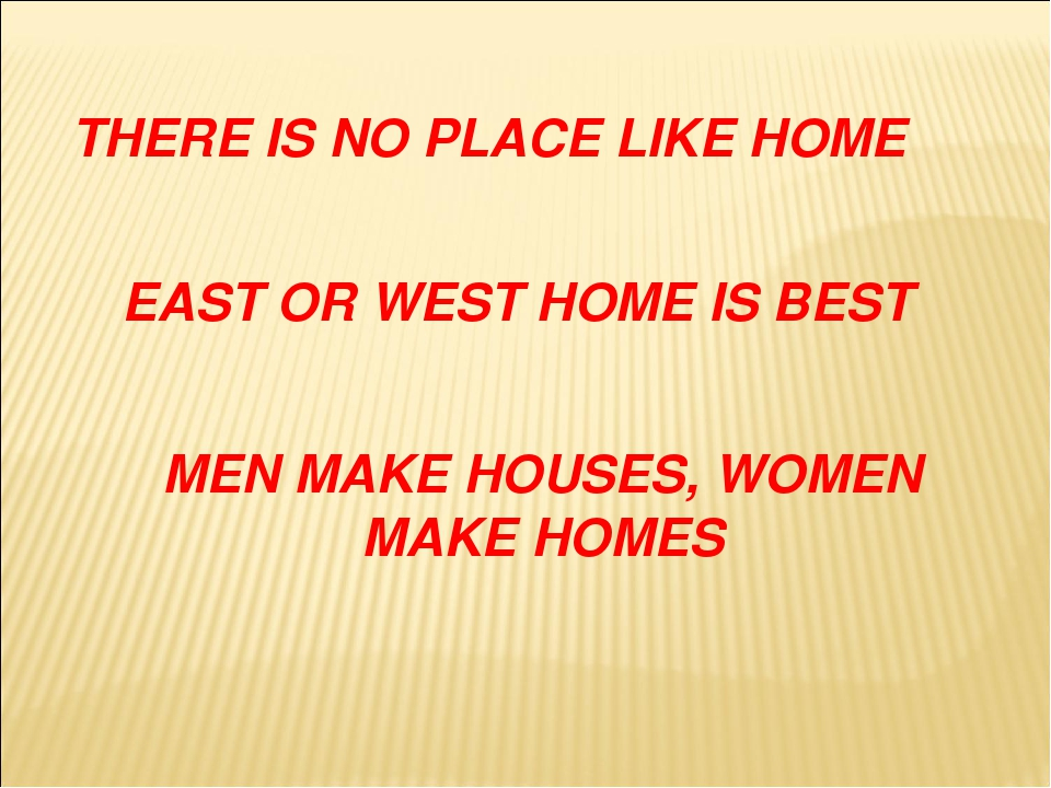 THERE IS NO PLACE LIKE HOME EAST OR WEST HOME IS BEST MEN MAKE HOUSES, WOMEN...