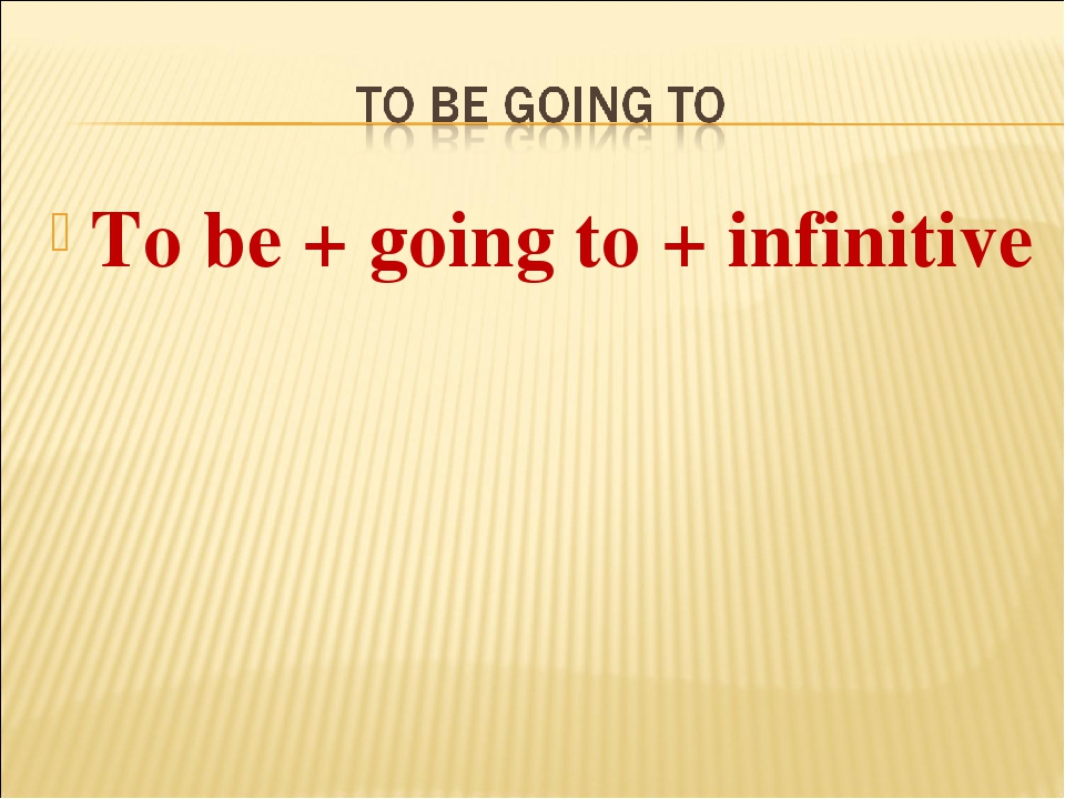 To be + going to + infinitive
