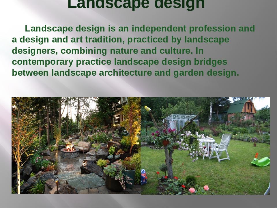 Landscape design Landscape design is an independent profession and a design a...