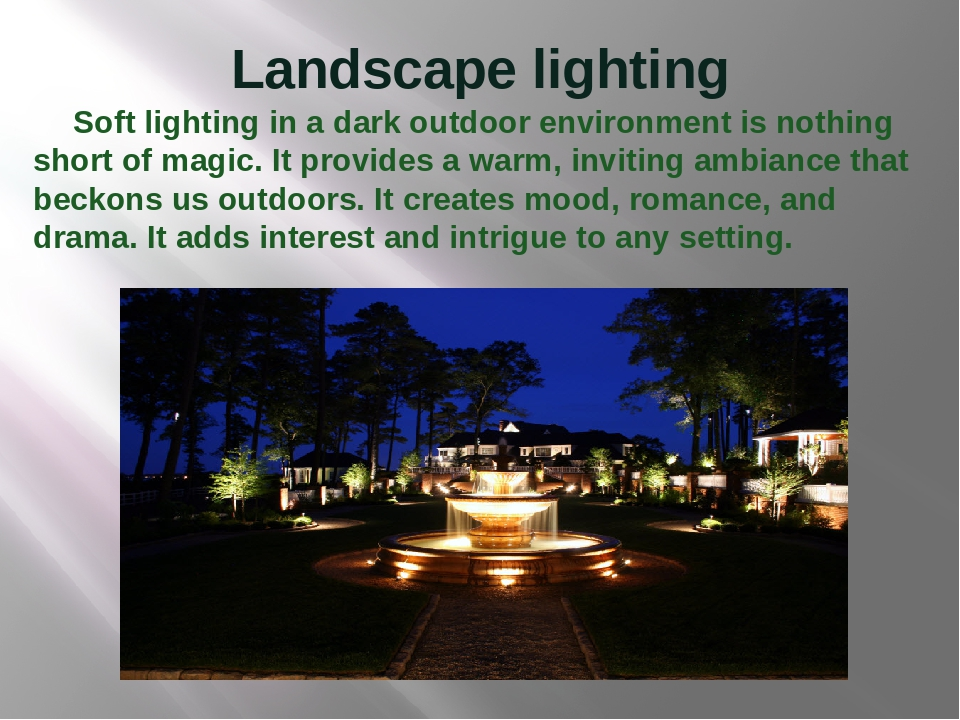 Landscape lighting Soft lighting in a dark outdoor environment is nothing sho...