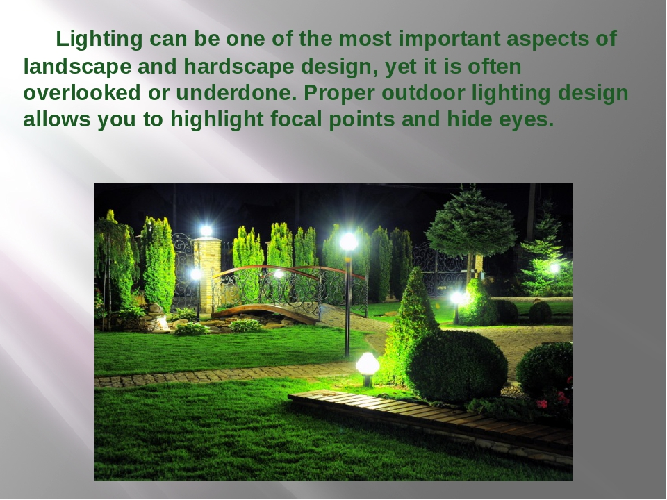 Lighting can be one of the most important aspects of landscape and hardscape...