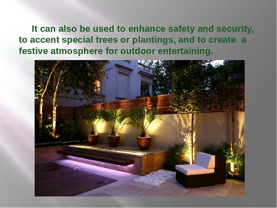 It can also be used to enhance safety and security, to accent special trees...