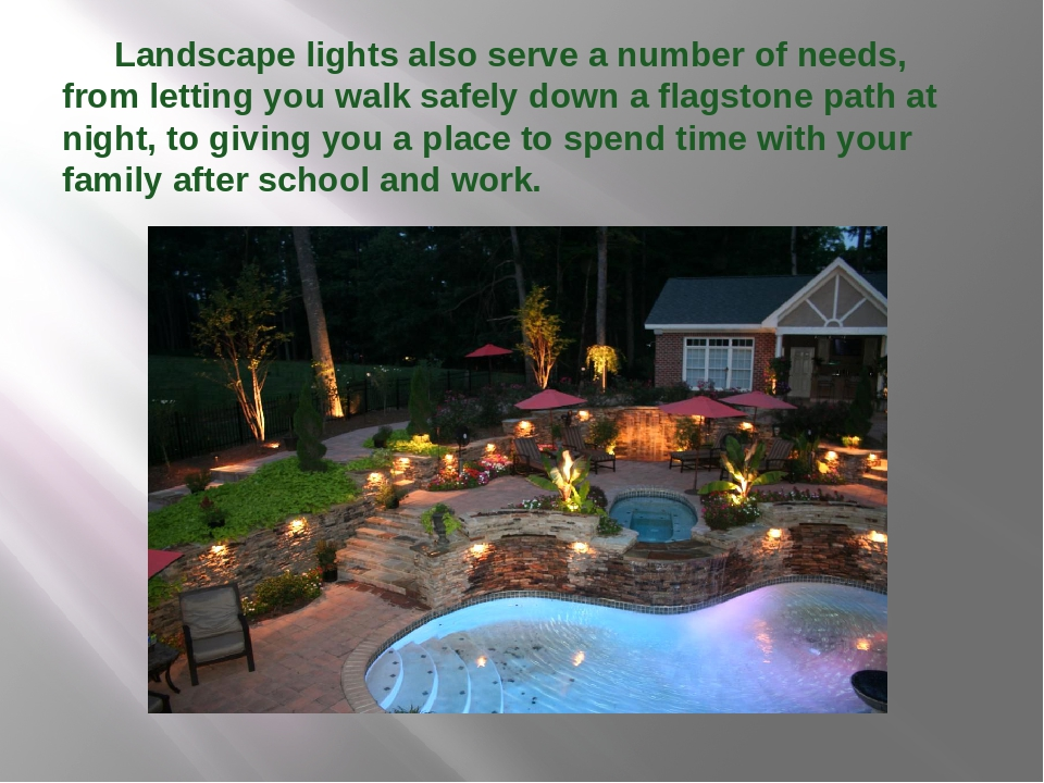 Landscape lights also serve a number of needs, from letting you walk safely...