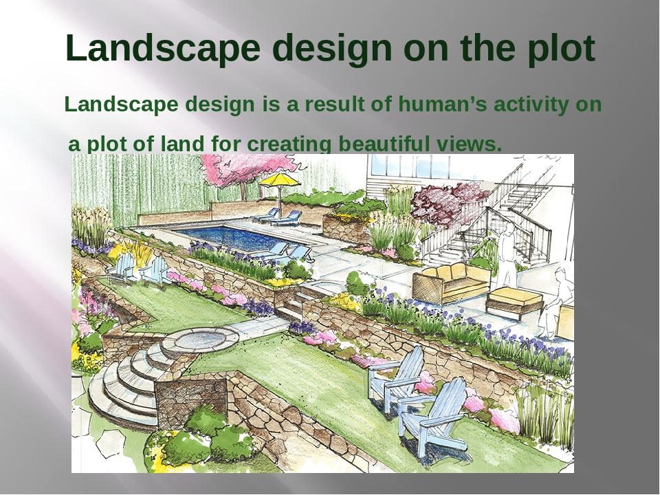 Landscape design on the plot Landscape design is a result of human's activity...