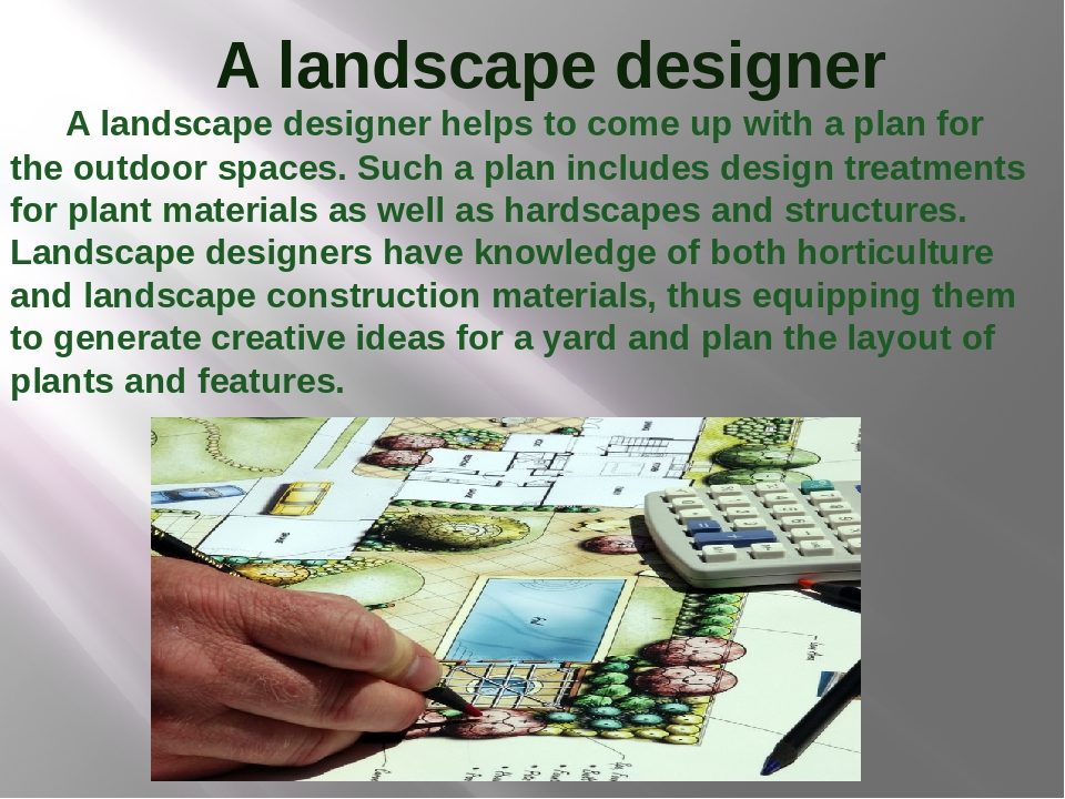 A landscape designer  A landscape designer helps to come up with a plan for...