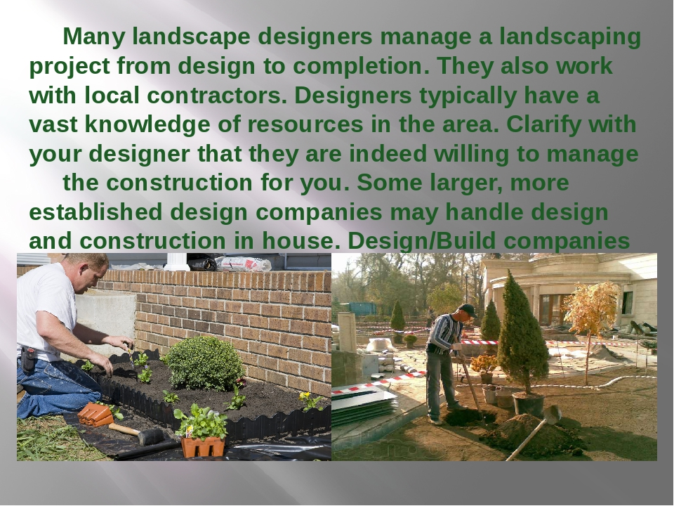 Many landscape designers manage a landscaping project from design to complet...