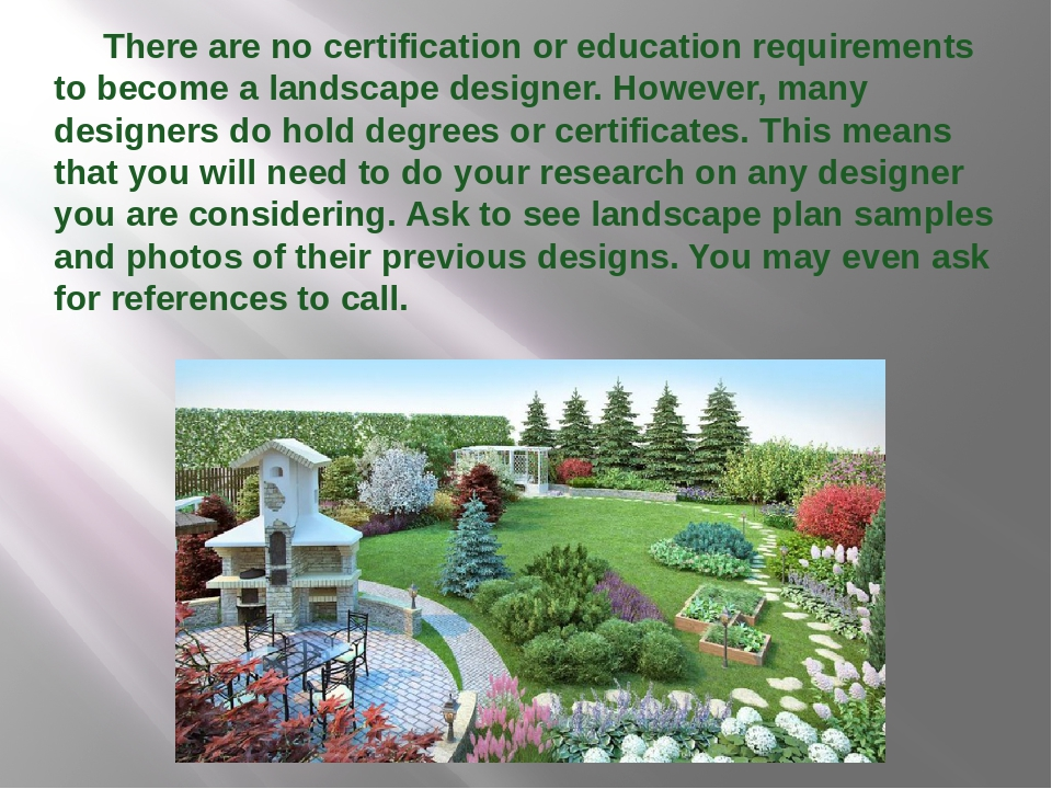 There are no certification or education requirements to become a landscape d...