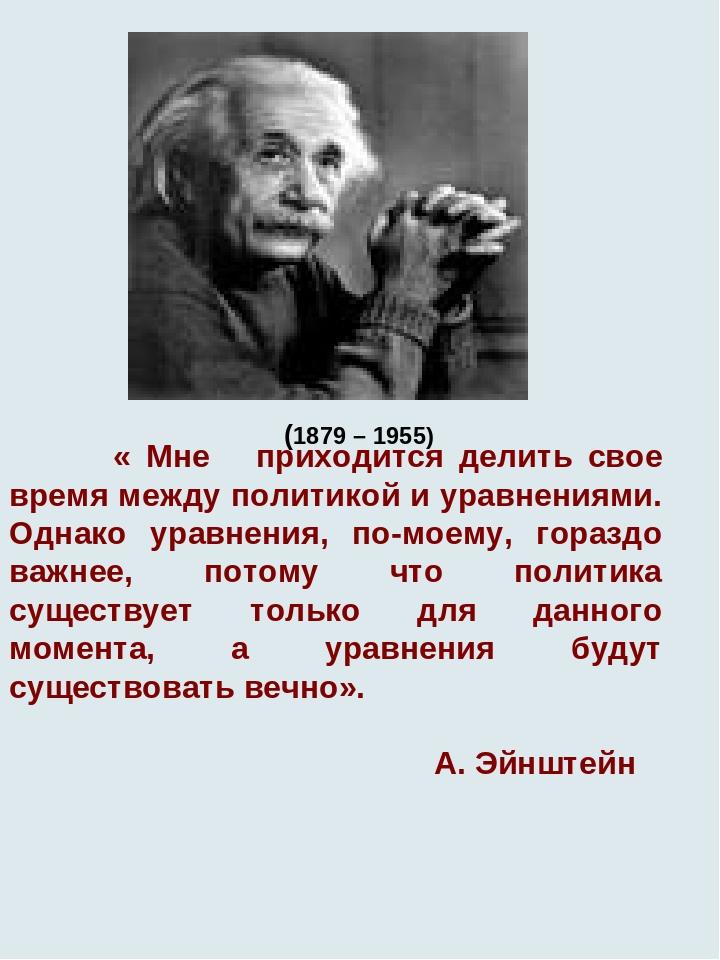 « Мне приходится делить свое время между политикой и уравнениями. Однако ура...