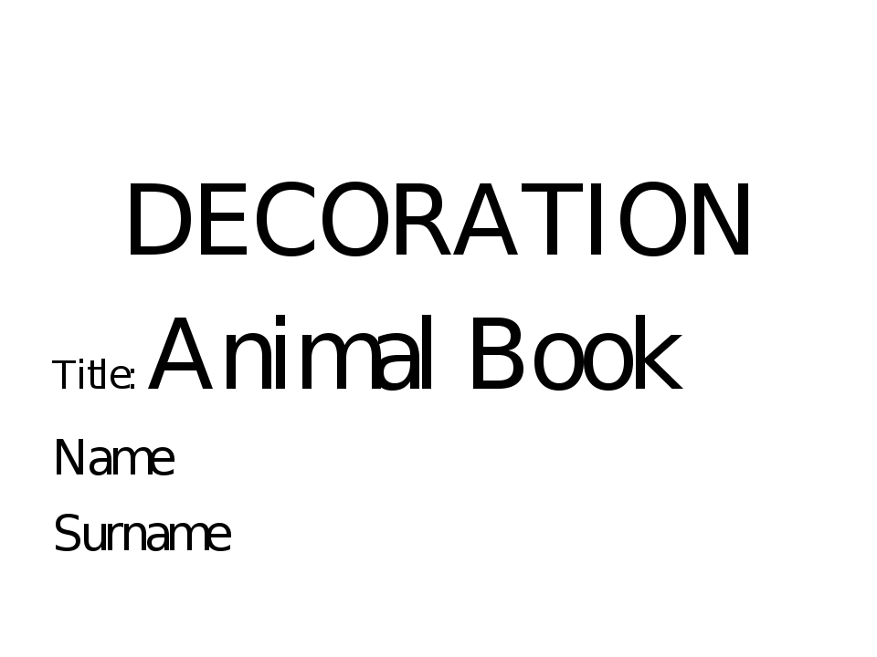 DECORATION Title: Animal Book Name Surname