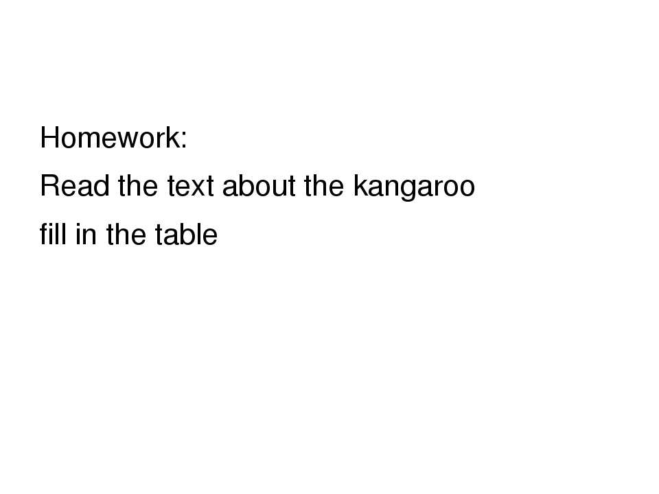 Homework: Read the text about the kangaroo fill in the table