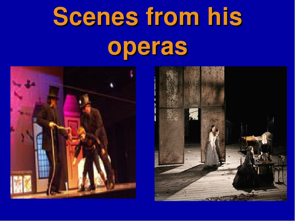 Scenes from his operas