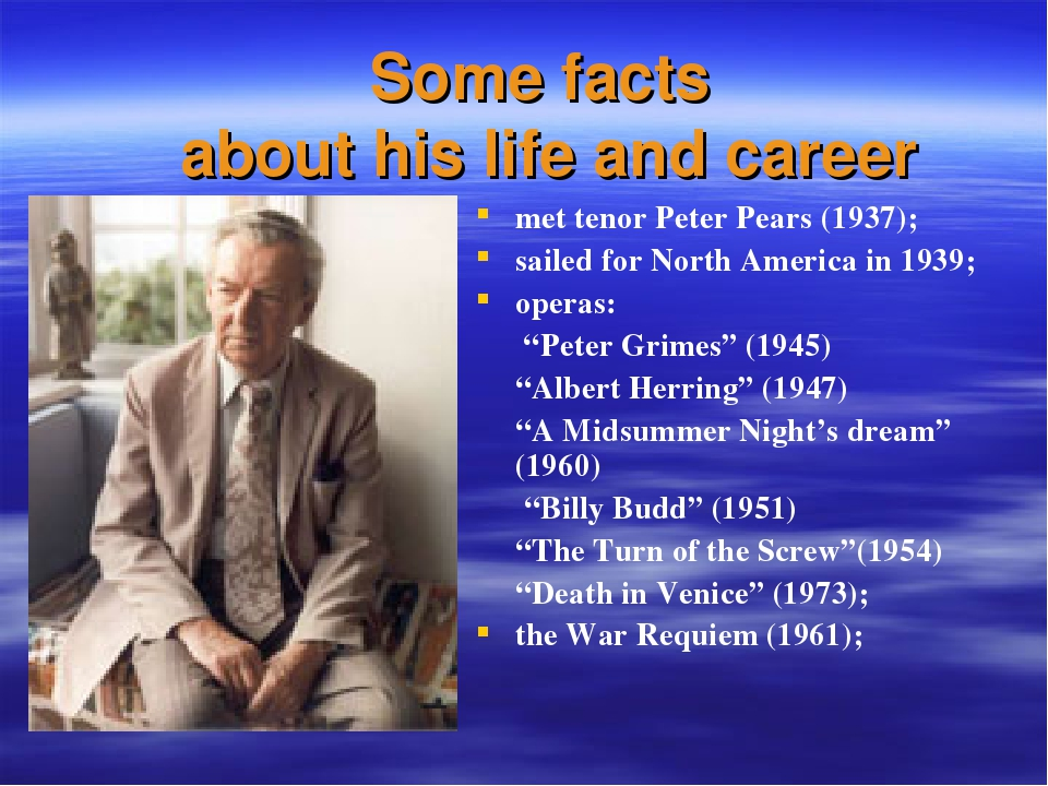 Some facts about his life and career met tenor Peter Pears (1937); sailed for...