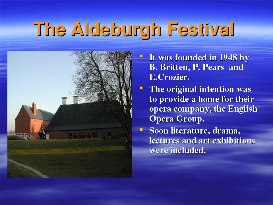 The Aldeburgh Festival It was founded in 1948 by B. Britten, P. Pears and E.C...