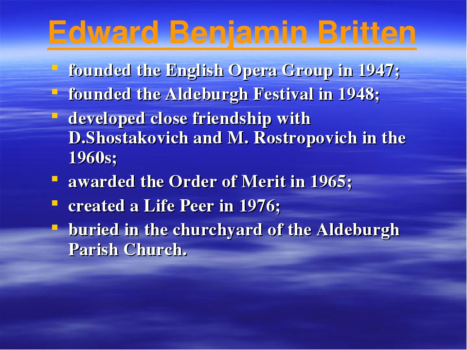 founded the English Opera Group in 1947; founded the Aldeburgh Festival in 19...