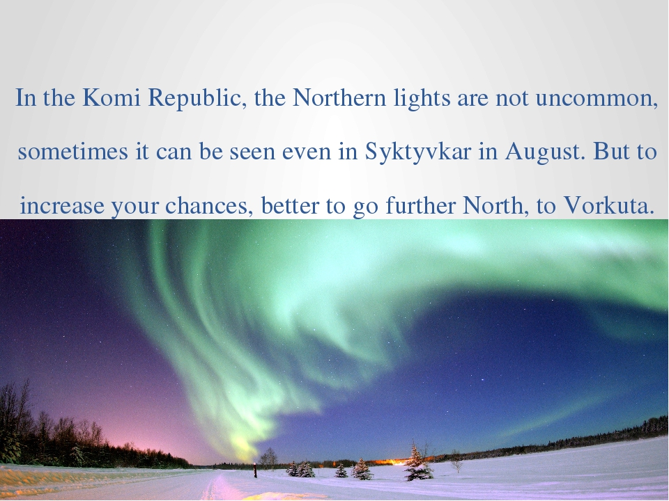 In the Komi Republic, the Northern lights are not uncommon, sometimes it can...