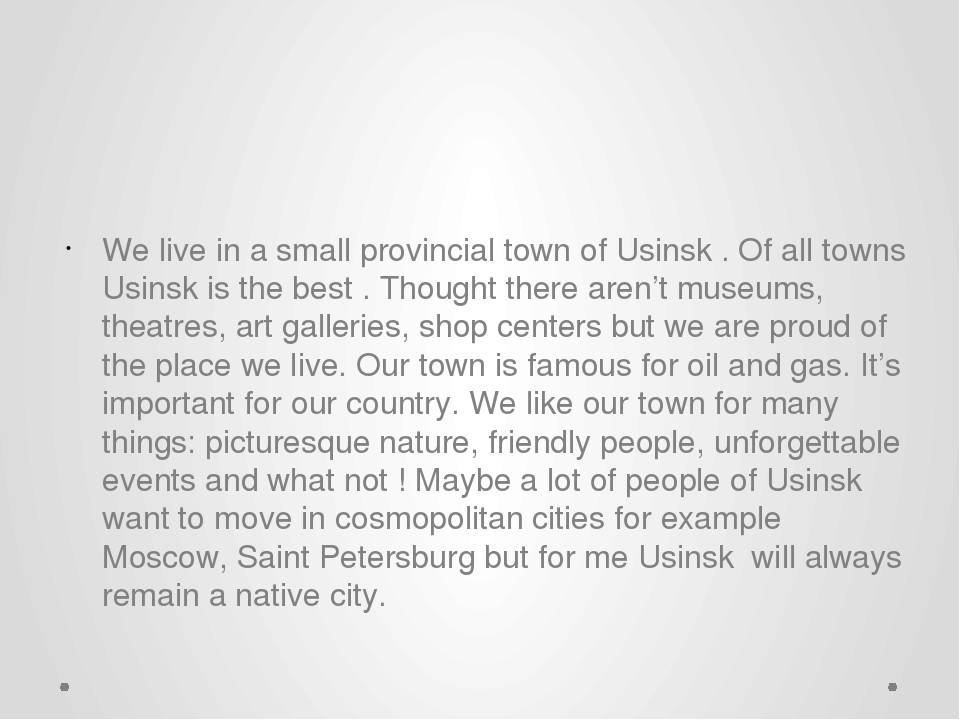 We live in a small provincial town of Usinsk . Of all towns Usinsk is the be...