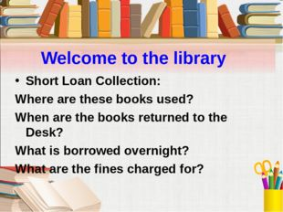Welcome to the library Short Loan Collection: Where are these books used? Whe