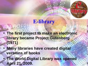 E-library The first project to make an electronic library became Project Gute
