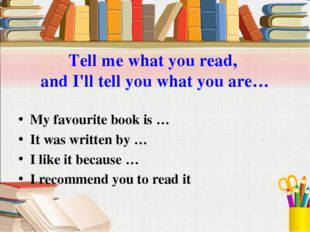 Tell me what you read, and I'll tell you what you are… My favourite book is …