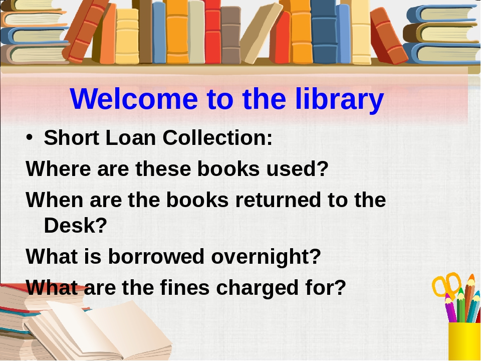Welcome to the library Short Loan Collection: Where are these books used? Whe...
