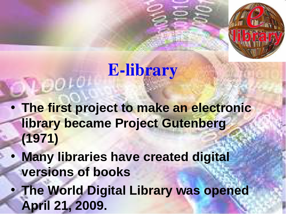 E-library The first project to make an electronic library became Project Gute...
