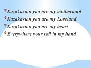 Kazakhstan you are my motherland Kazakhstan you are my Loveland Kazakhstan yo