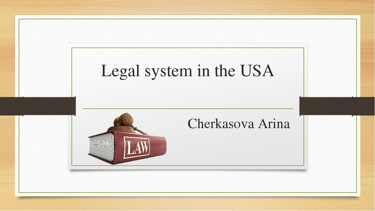 Legal system in the USA Cherkasova Arina