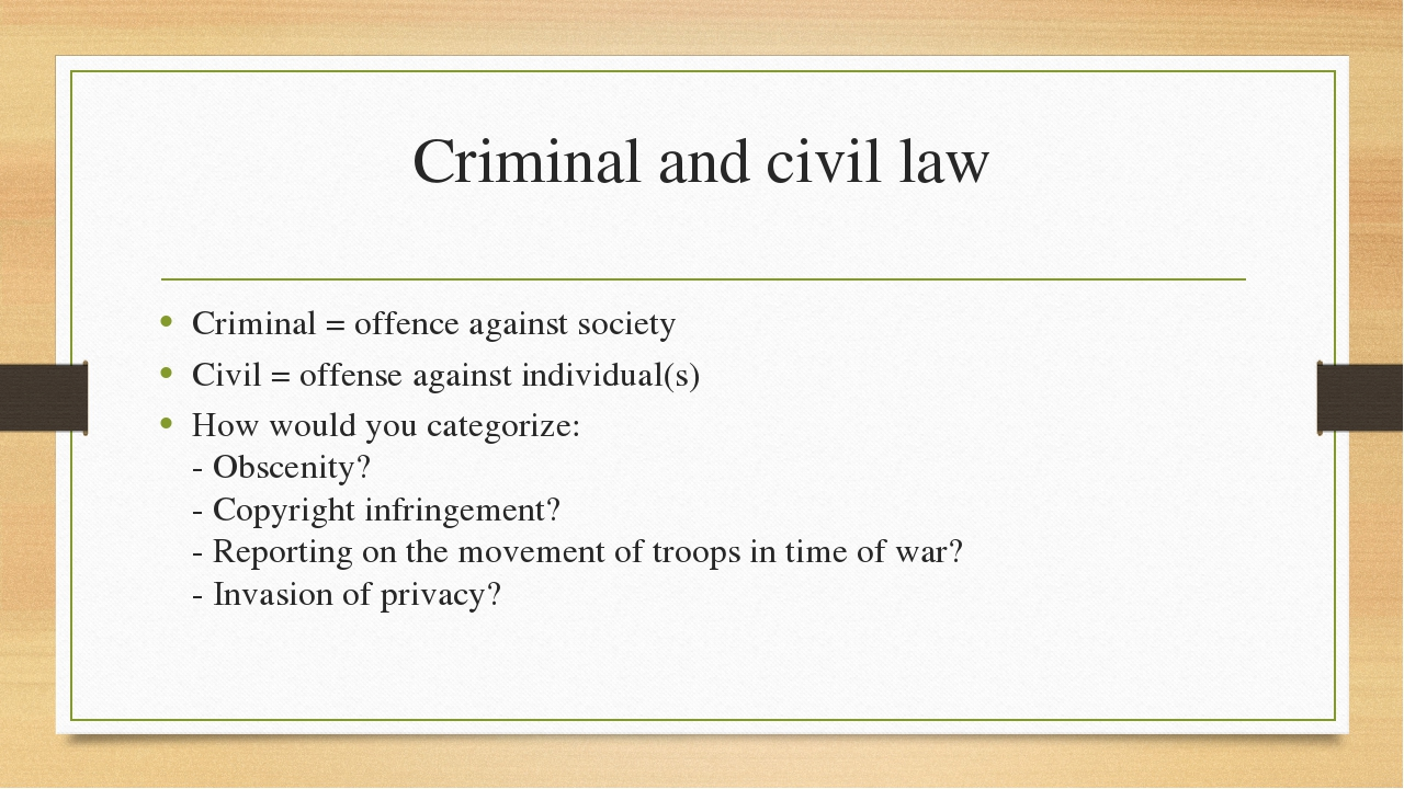 Criminal and civil law Criminal = offence against society Civil = offense aga...
