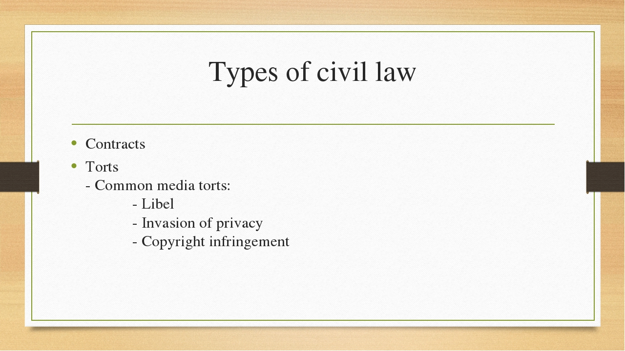 Types of civil law Contracts Torts - Common media torts: 		- Libel 		- Invasi...