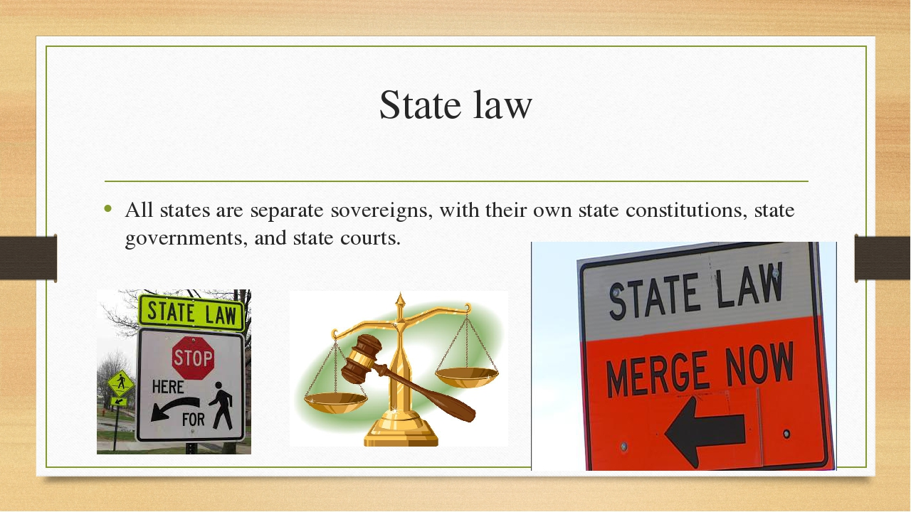 State law All states are separate sovereigns, with their own state constituti...