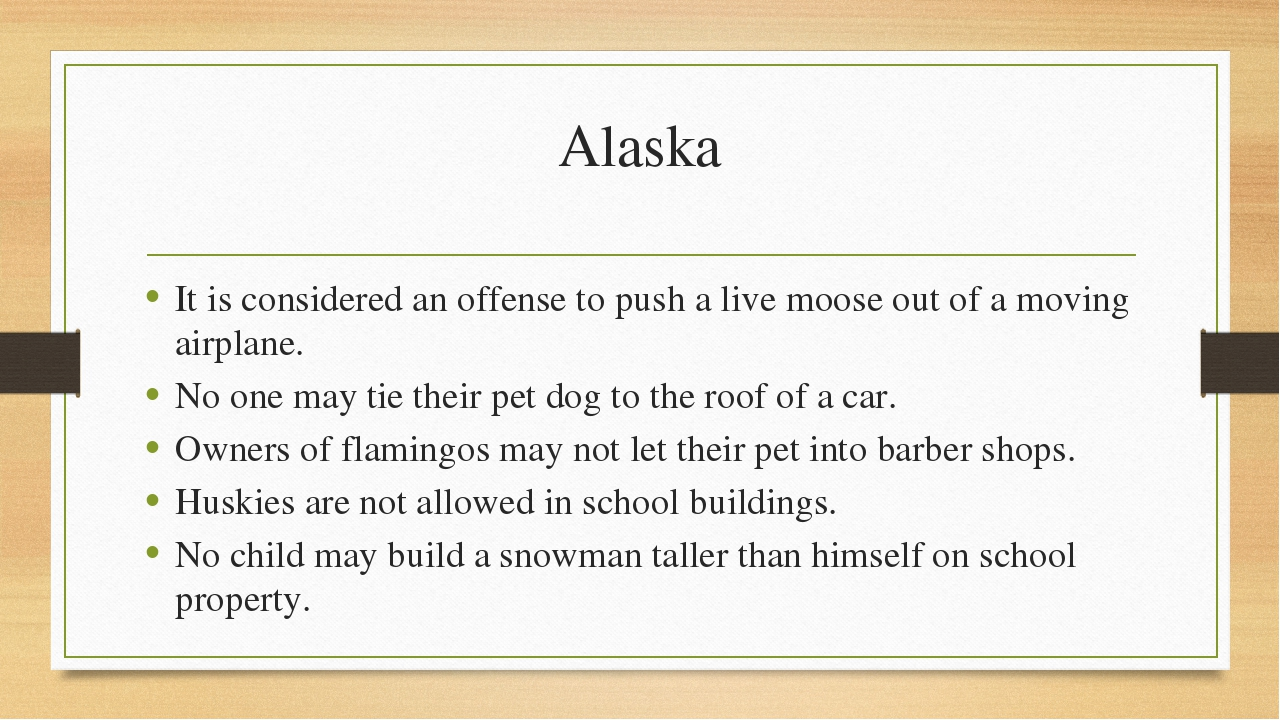 Alaska It is considered an offense to push a live moose out of a moving airpl...