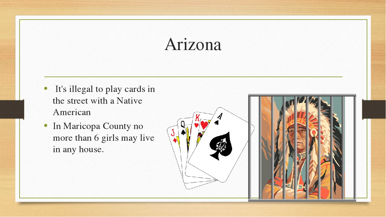 Arizona  It's illegal to play cards in the street with a Native American In M...