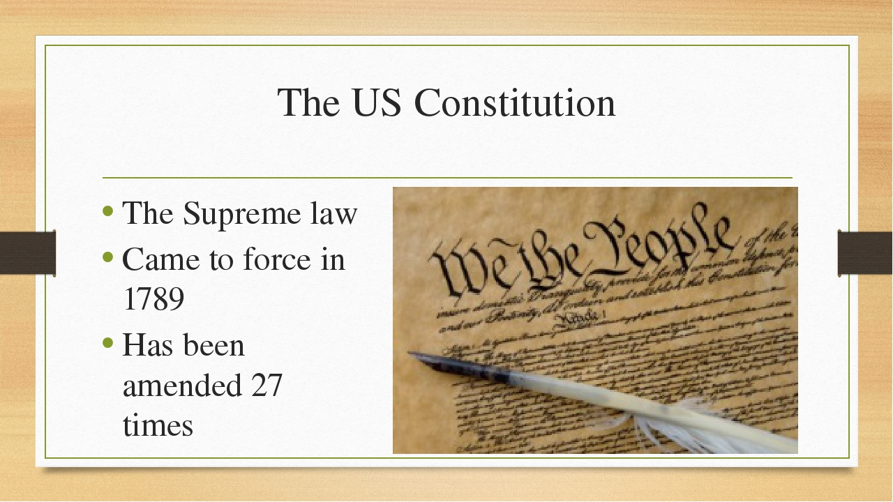 The US Constitution The Supreme law Came to force in 1789 Has been amended 27...