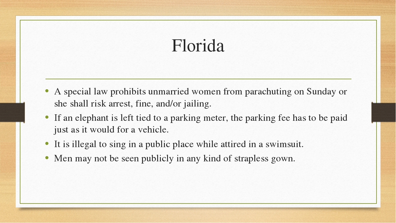 Florida A special law prohibits unmarried women from parachuting on Sunday or...