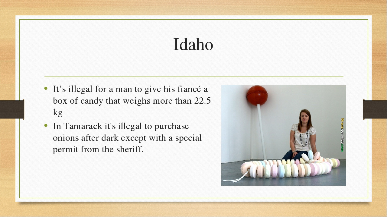 Idaho It's illegal for a man to give his fiancé a box of candy that weighs mo...