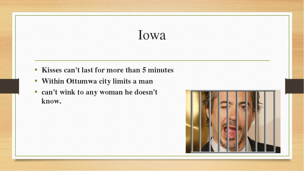 Iowa Kisses can't last for more than 5 minutes Within Ottumwa city limits a m...