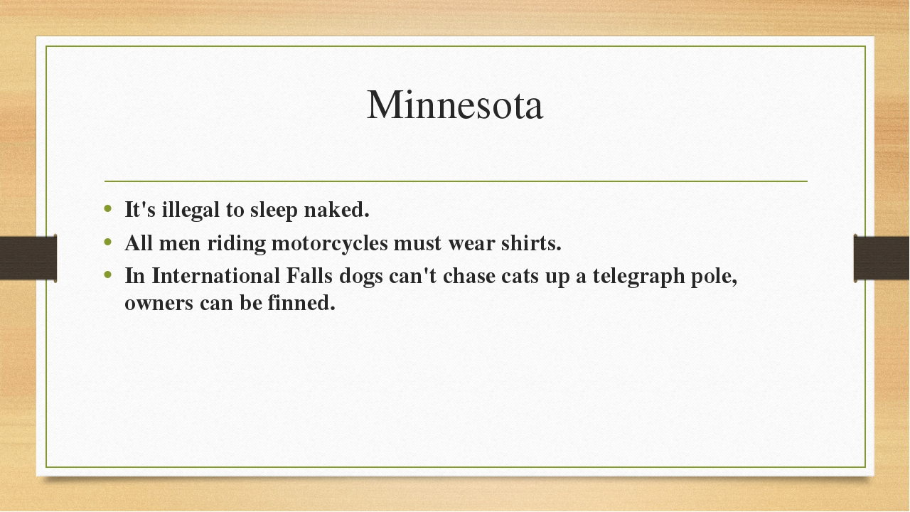 Minnesota It's illegal to sleep naked. All men riding motorcycles must wear s...