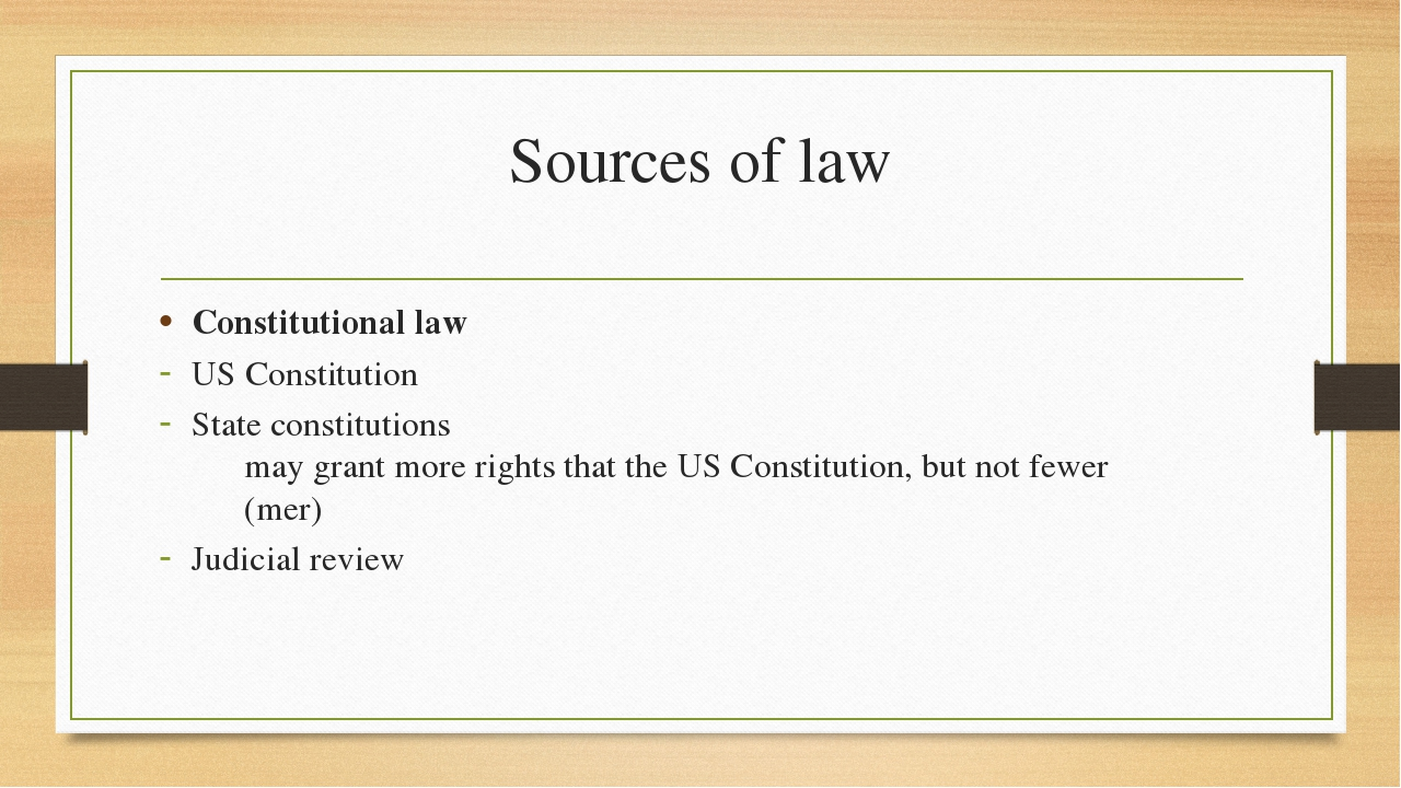 Sources of law Constitutional law US Constitution State constitutions 	may gr...