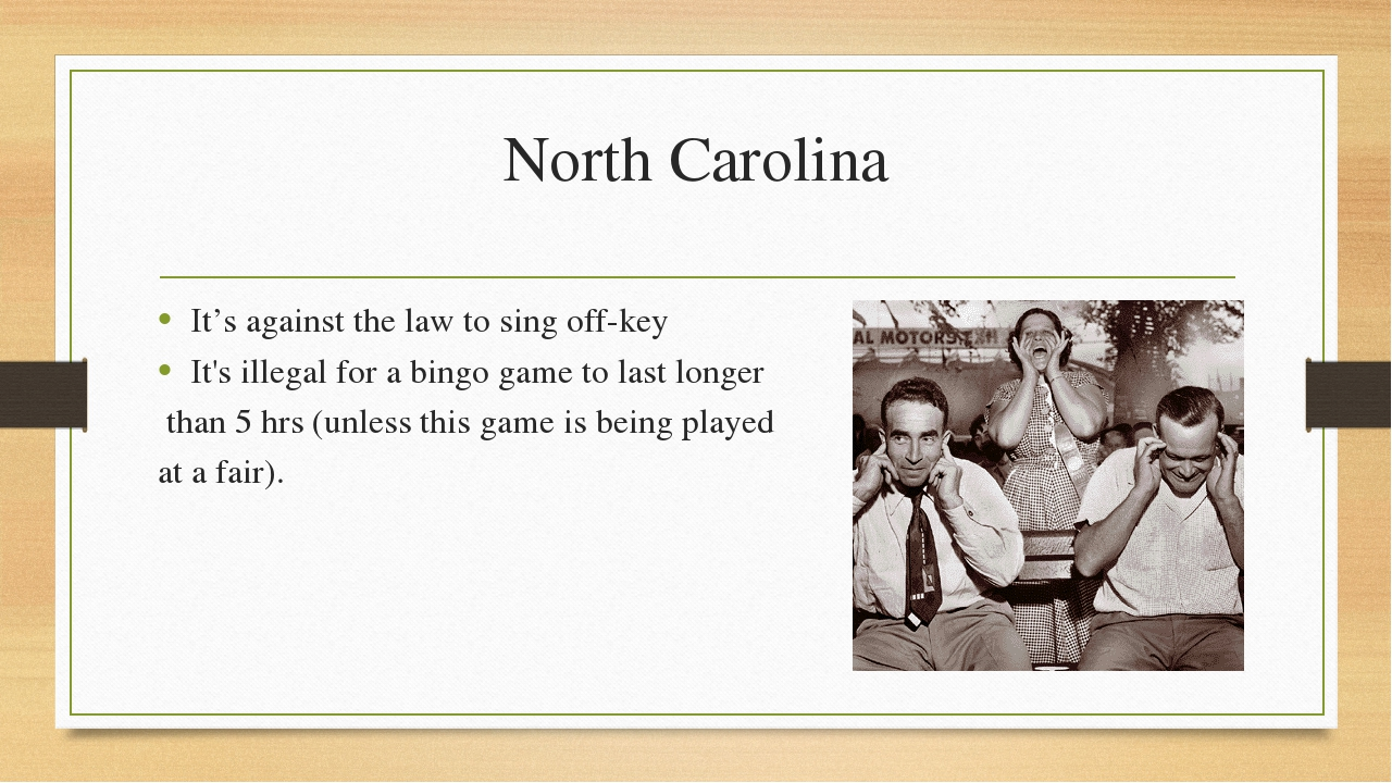 North Carolina It's against the law to sing off-key It's illegal for a bingo...