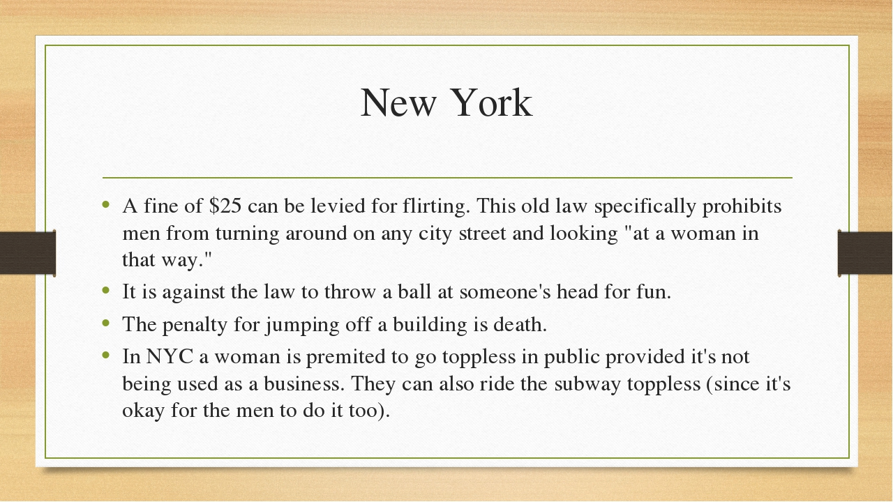New York A fine of $25 can be levied for flirting. This old law specifically...